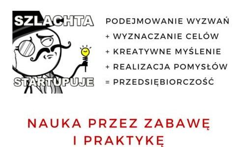 """Warsztaty """"Szlachta Startupuje"""" – nauka przez zabawę i praktykę"""